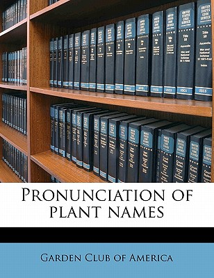 Nabu Press Pronunciation of Plant Names by Garden Club of America [Paperback] at Sears.com